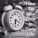 समय का सही उपयोग कैसे करें? | Time Management Tips In Hindi