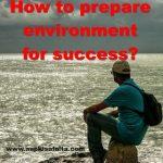 सफलता के लिए माहौल कैसे तैयार करें? | Make Good Surroundings