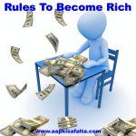 अमीर बनने के लिए 7 सबसे जरुरी नियम | Become Rich In Hindi