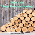 अब तो टालना छोड़ दीजिये | Story On Stop Procrastinating