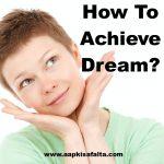 अपने सपनों को कैसे पूरा करें? | Achieve Your Dreams