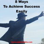 आसानी से सफलता पाने के 8 तरीके | How To Achieve Success Easily
