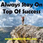 सफलता के शिखर पर बने रहने के 5 तरीके | Top Of Success